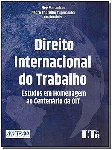 Direito Internacional Do Trabalho - Estudos Em Homenagem Ao Centenário Da Oit - 01Ed/19