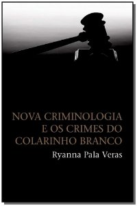 Nova Criminologia E Os Crimes Do Colarinho Branco