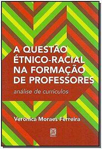 Questão Étnico-Racial Na Formação De Professores, A - Análise De Currículos