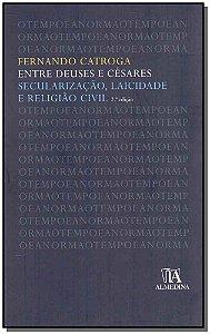 Entre Deuses E Césares: Secularização, Laicidade E Religião Civil - 02Ed/10