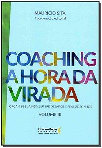 Coaching: A Hora Da Virada - Vol. Iii - Organize Sua Vida, Supere Desafios E Realize Sonhos