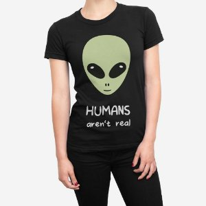 Camiseta Feminina Humans Aren´t Real