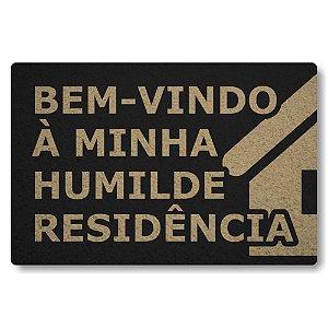 Tapete Capacho Bem Vindo a Minha Humilde Residencia - Preto