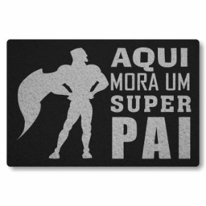 Tapete Capacho Aqui Mora um Super Pai - Preto