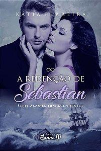 A Redenção de Sebastian - SÉRIE AMORES TRANSCENDENTES