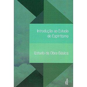 Introdução Ao Estudo Do Espiritismo: Estudo Da Obra Básica