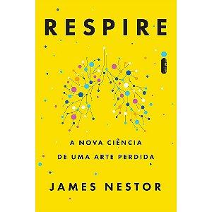 Respire - A Nova Ciência De Uma Arte Perdida