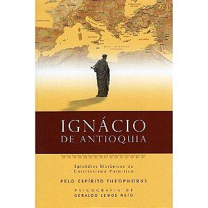 Ignácio De Antioquia: Episódios Históricos Do Cristianismo Primitivo