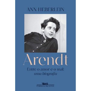 Arendt - Entre O Amor E O Mal: Uma Biografia