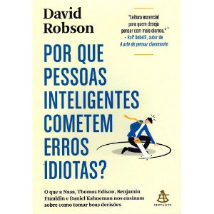 Por Que Pessoas Inteligentes Cometem Erros Idiotas?