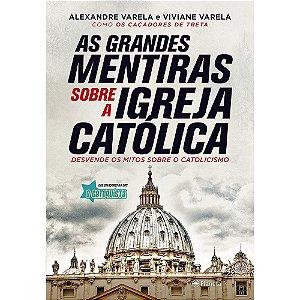 Grandes Mentiras Sobre A Igreja Católica (As)