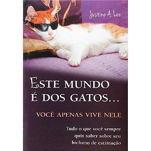 Este Mundo É Dos Gatos... Você Apenas Vive Nele