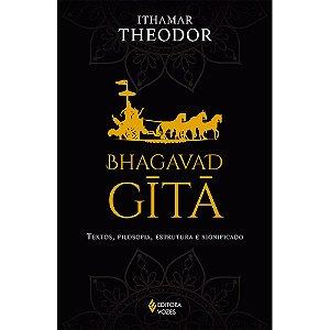 Bhagavad-Gita: Textos, Filosofia, Estrutura E Significado
