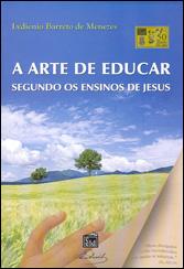 Arte de Educar Segundo os Ensinos de Jesus