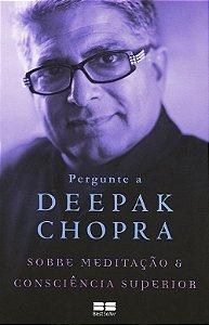 Pergunte a Deepak Chopra Sobre Meditação e Consciência