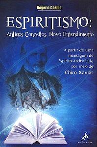 Espiritismo: Antigos Conceitos, Novo Entendimento