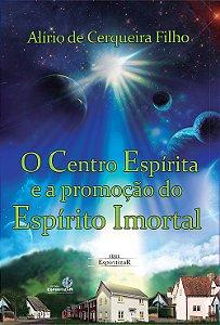 Centro Espírita e a Promoção do Espírito Imortal (O)