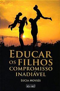Educar os Filhos Compromisso Inadiável
