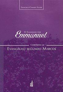 Evangelho Por Emmanuel: Comentários ao Evangelho Segundo Marcos (O)