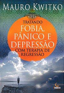 Tratando Fobia, Pânico e Depressão com Terapia de Regressão