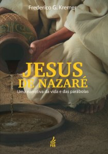 Jesus de Nazaré: Uma Narrativa da Vida e das Parábolas