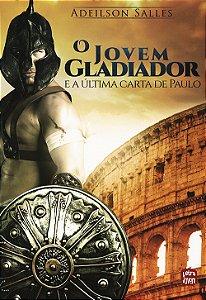Jovem Gladiador e a Última Carta de Paulo (O)