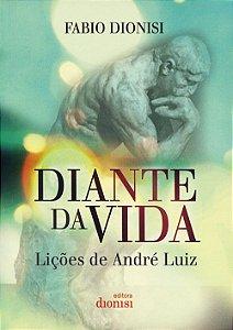 Diante da Vida - Lições de André Luiz