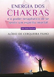 Energia dos Chakras e o Poder Terapêutico de se Sentir Um Espírito Imortal