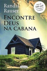 Encontre Deus na Cabana (Nova Edição)