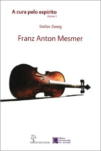 Franz Anton Mesmer - Cura Pelo Espírito (A) Vol.1