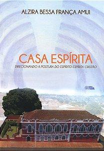 Casa Espírita: Direcionando a Postura do Espírito Espírita Cristão