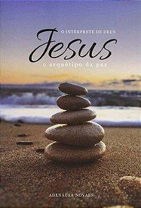 Jesus, O Intérprete De Deus - Vol. 7 - O Arquétipo Da Paz
