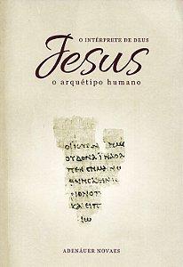 Jesus, O Intérprete De Deus - Vol. 1 - O Arquétipo Humano