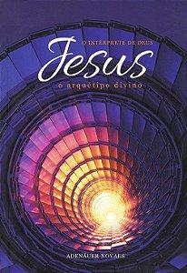 Jesus, O Intérprete De Deus - Vol. 4 - O Arquétipo Divino