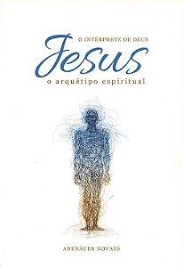 Jesus, O Intérprete De Deus - Vol. 6 - O Arquétipo Espiritual
