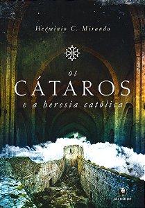Cátaros e a Heresia Católica (Os)