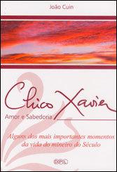 Chico Xavier - Amor e Sabedoria