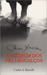 Chico Xavier-O Médium dos Pés Descalços