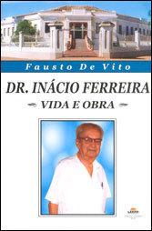 Dr.Inácio Ferreira Vida E Obra