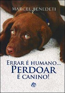 Errar é Humano... Perdoar É Canino