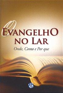 Evangelho No Lar Onde, Como e Por Que(O)
