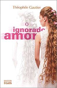 Ignorado Amor (O) (Nova Edição)