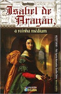 Isabel de Aragão, a Rainha Médium