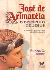 José de Arimatéia o Discípulo de Jesus
