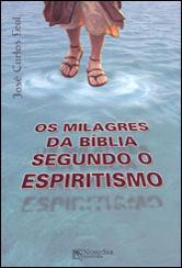 Milagres da Bíblia Segundo o Espiritismo (Os)