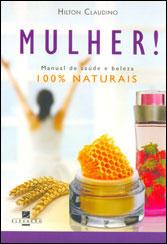 Mulher! Manual de Beleza Manual de Saúde e Beleza 100% Naturais