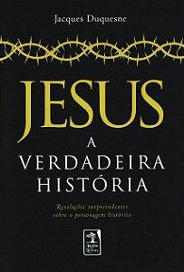 Jesus, A Verdadeira História (N. Edição) (Capa Dura)