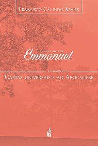 Evangelho Por Emmanuel: Comentários às Cartas Universais e Ao Apocalipse (O)