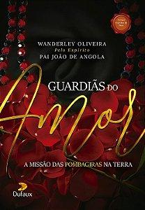 Guardiãs do amor - A Missão das Pombagiras Na Terra