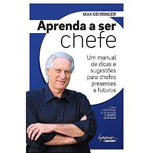 Aprenda A Ser Chefe: Um Manual De Dicas E Sugestões Para Chefes Presentes E Futuros